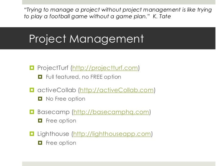 Project Management<br />ProjectTurf (http://projectturf.com)<br />Full featured, no FREE option<br />activeCollab (http://...