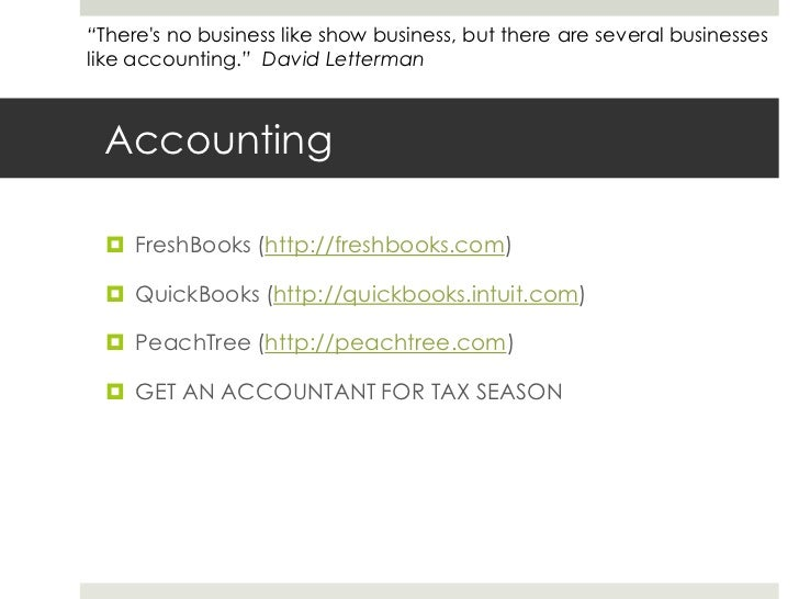Accounting<br />FreshBooks (http://freshbooks.com)<br />QuickBooks (http://quickbooks.intuit.com)<br />PeachTree (http://p...