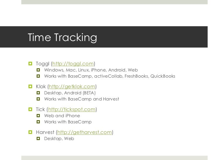 Time Tracking<br />Toggl (http://toggl.com)<br />Windows, Mac, Linux, iPhone, Android, Web<br />Works with BaseCamp, activ...