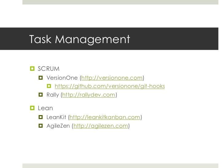 Task Management<br />SCRUM<br />VersionOne (http://versionone.com)<br />https://github.com/versionone/git-hooks<br />Rally...