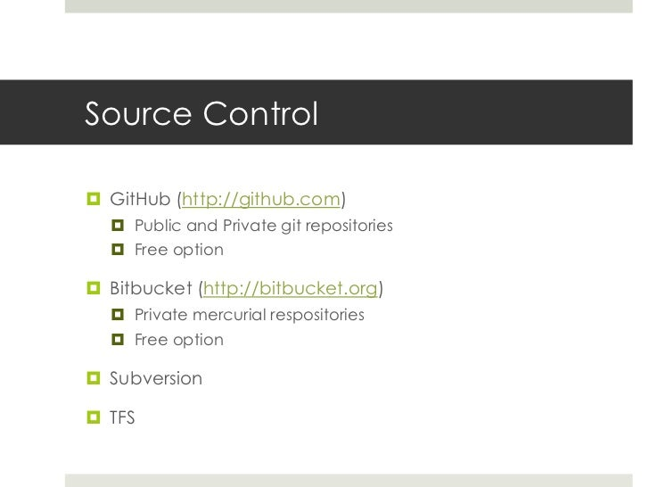 Source Control<br />GitHub (http://github.com) <br />Public and Private git repositories<br />Free option<br />Bitbucket (...