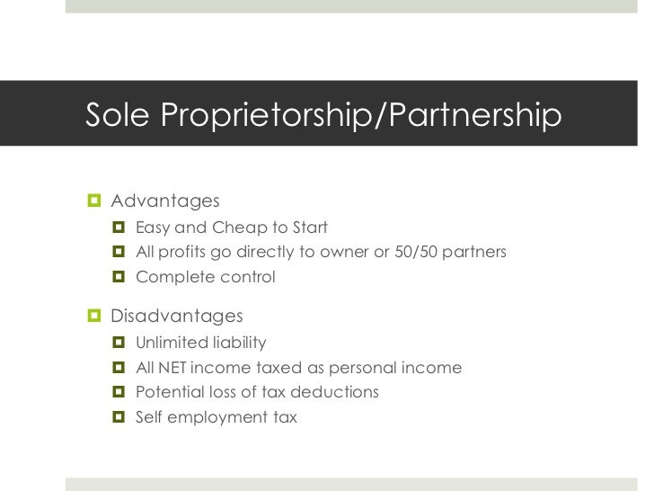 Sole Proprietorship/Partnership<br />Advantages<br />Easy and Cheap to Start<br />All profits go directly to owner or 50/5...