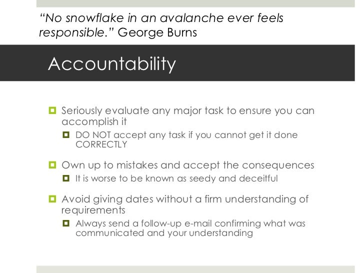 Accountability<br />Seriously evaluate any major task to ensure you can accomplish it<br />DO NOT accept any task if you c...
