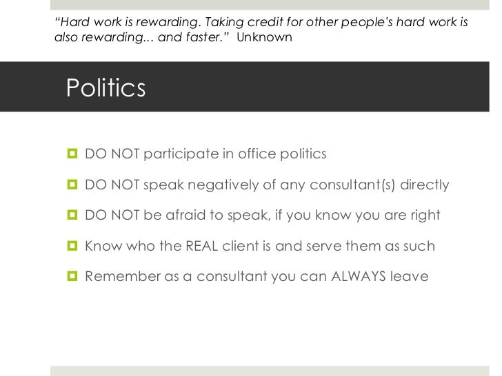 Politics<br />DO NOT participate in office politics<br />DO NOT speak negatively of any consultant(s) directly<br />DO NOT...