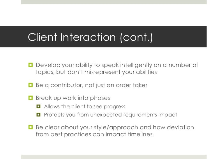 Client Interaction (cont.)<br />Develop your ability to speak intelligently on a number of topics, but don't misrepresent ...