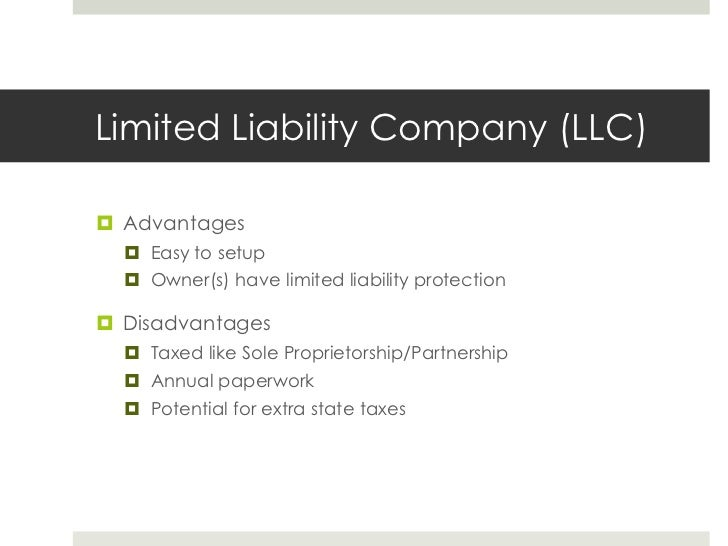Limited Liability Company (LLC)<br />Advantages<br />Easy to setup<br />Owner(s) have limited liability protection<br />Di...