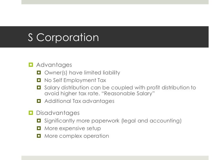 S Corporation<br />Advantages<br />Owner(s) have limited liability<br />No Self Employment Tax<br />Salary distribution ca...