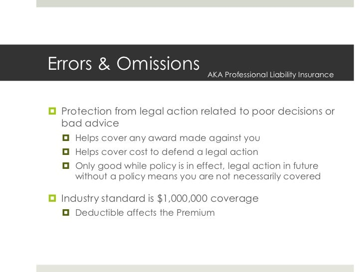 Errors & Omissions<br />Protection from legal action related to poor decisions or bad advice<br />Helps cover any award ma...