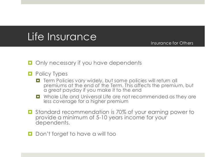 Life Insurance<br />Only necessary if you have dependents<br />Policy Types<br />Term Policies vary widely, but some polic...