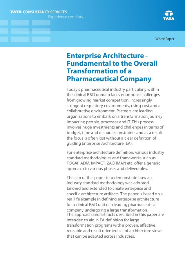 White PaperEnterprise Architecture -Fundamental to the OverallTransformation of aPharmaceutical CompanyToday's pharmaceuti...
