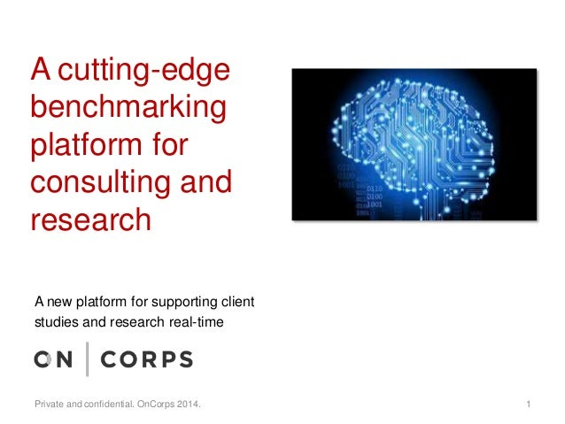 A cutting-edge benchmarking platform for consulting and research Private and confidential. OnCorps 2014. 1 A new platform ...
