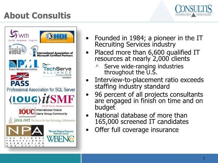 About Consultis <ul><li>Founded in 1984; a pioneer in the IT Recruiting Services industry </li></ul><ul><li>Placed more th...