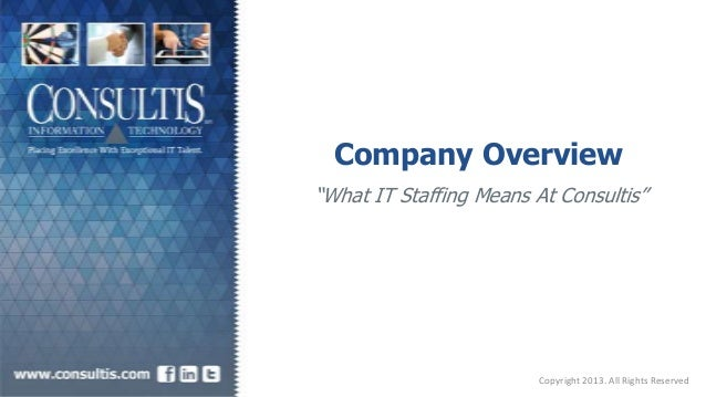 """Company Overview """"What IT Staffing Means At Consultis"""" Copyright 2013. All Rights Reserved"""