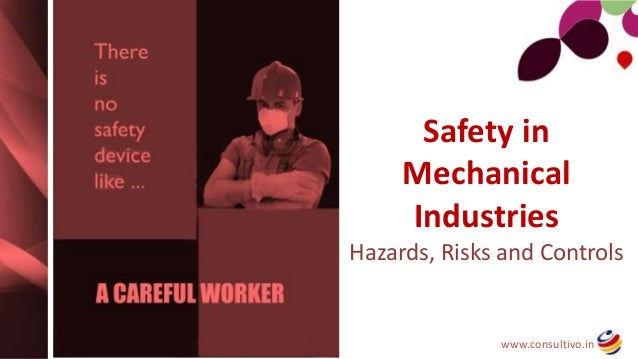 www.consultivo.in Safety in Mechanical Industries Hazards, Risks and Controls