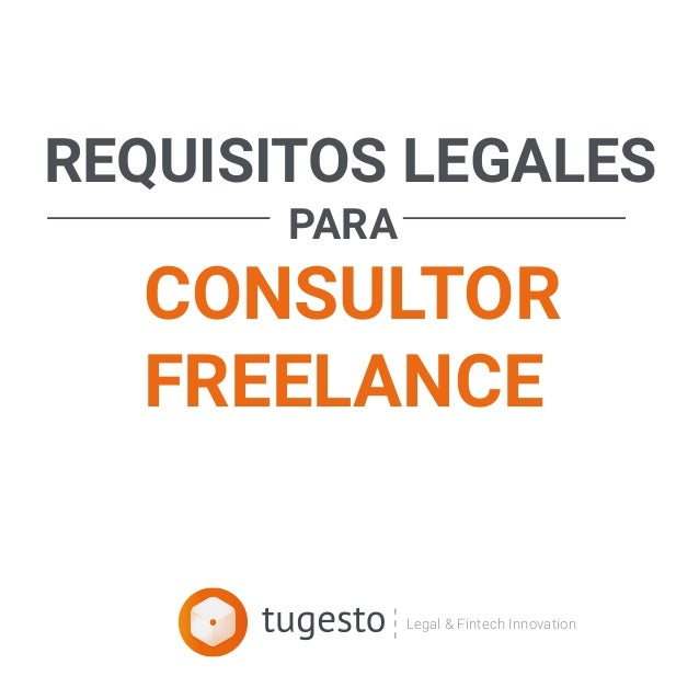 Legal & Fintech Innovation REQUISITOS LEGALES PARA CONSULTOR FREELANCE