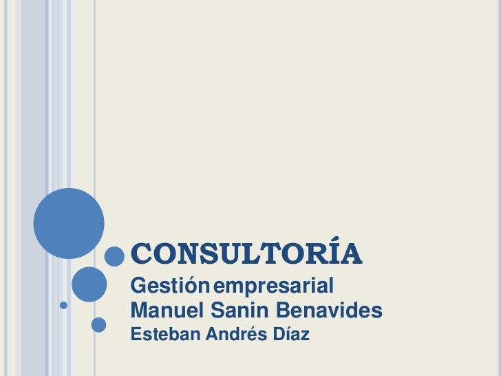 consultoría<br />Gestiónempresarial<br />Manuel Sanin Benavides<br />Esteban Andrés Díaz<br />