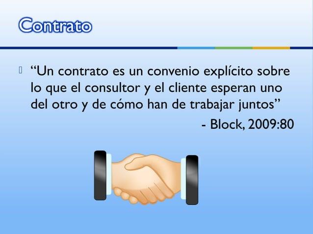 """   """"Un contrato es un convenio explícito sobre    lo que el consultor y el cliente esperan uno    del otro y de cómo han ..."""