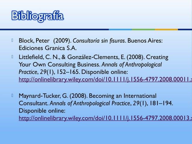    Block, Peter (2009). Consultoría sin fisuras. Buenos Aires:    Ediciones Granica S.A.   Littlefield, C. N., & Gonzále...