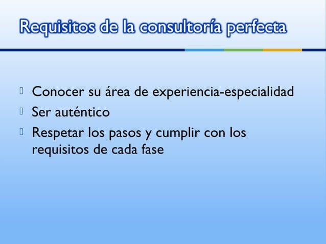    Conocer su área de experiencia-especialidad   Ser auténtico   Respetar los pasos y cumplir con los    requisitos de ...