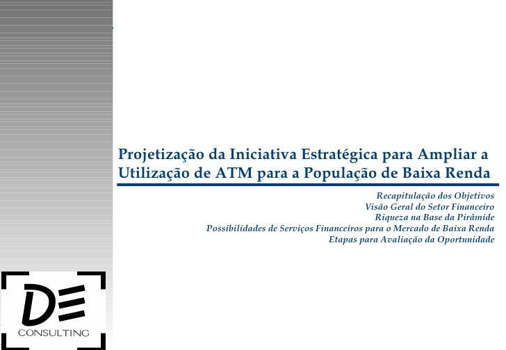 Projetização da Iniciativa Estratégica para Ampliar a Utilização de ATM para a População de Baixa Renda Recapitulação dos ...