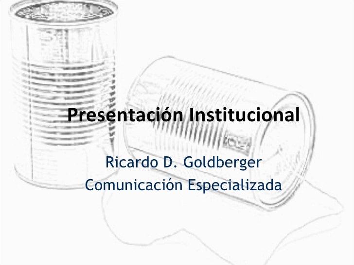 Presentación Institucional Ricardo D. Goldberger Comunicación Especializada