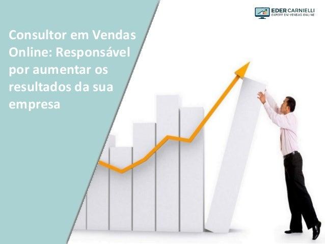 Consultor em Vendas Online: Responsável por aumentar os resultados da sua empresa