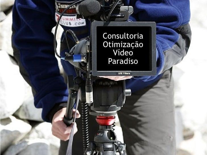 Consultoria Otimização Vídeo Paradiso Consultoria Otimização Vídeo Paradiso