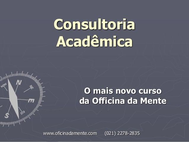 www.oficinadamente.com (021) 2278-2835 Consultoria Acadêmica O mais novo curso da Officina da Mente
