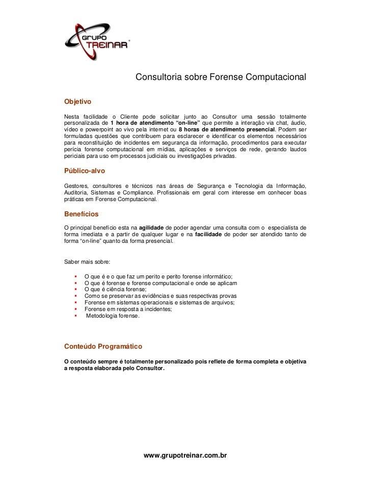 Consultoria sobre Forense ComputacionalObjetivoNesta facilidade o Cliente pode solicitar junto ao Consultor uma sessão tot...