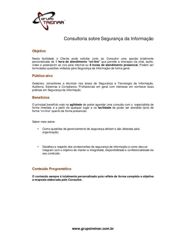 Consultoria sobre Segurança da InformaçãoObjetivoNesta facilidade o Cliente pode solicitar junto ao Consultor uma sessão t...