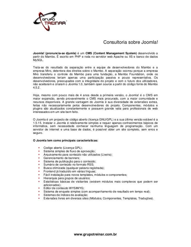 Consultoria sobre Joomla!Joomla! (pronuncia-se djumla) é um CMS (Content Management System) desenvolvido apartir do Mambo....