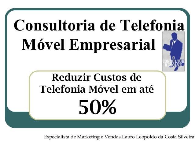 Consultoria de Telefonia Móvel Empresarial Reduzir Custos de Telefonia Móvel em até 50%  Especialista de Marketing e Vend...