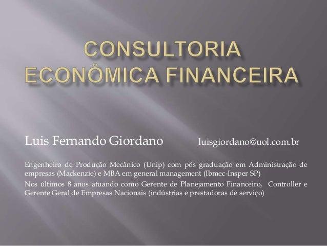 Luis Fernando Giordano luisgiordano@uol.com.br Engenheiro de Produção Mecânico (Unip) com pós graduação em Administração d...