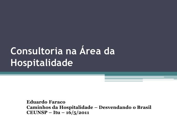 Consultoria na Área daHospitalidade   Eduardo Faraco   Caminhos da Hospitalidade – Desvendando o Brasil   CEUNSP – Itu – 1...