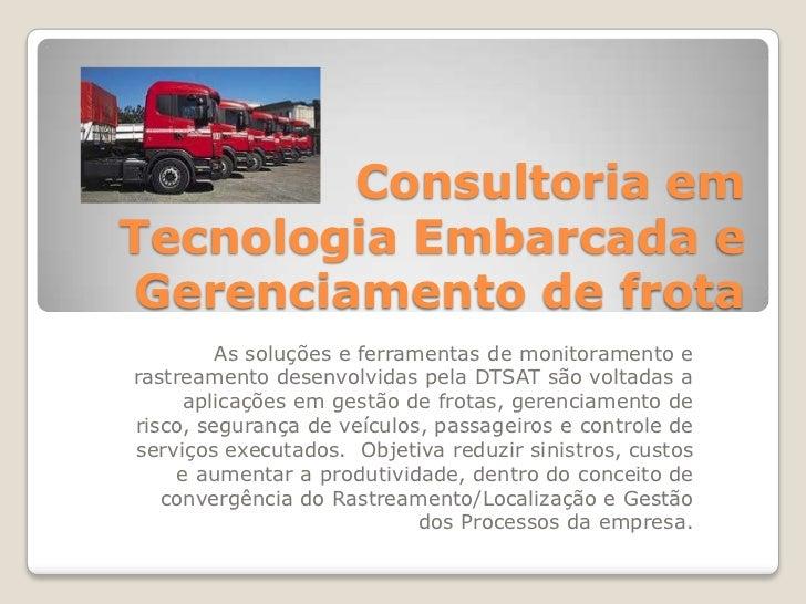 Consultoria emTecnologia Embarcada e Gerenciamento de frota         As soluções e ferramentas de monitoramento erastreamen...