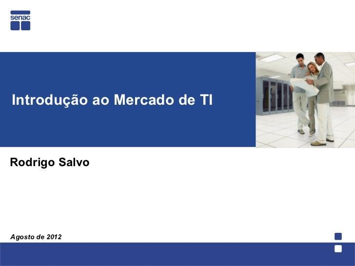 Introdução ao Mercado de TIRodrigo SalvoAgosto de 2012