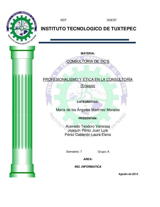 """SEP DGEST INSTITUTO TECNOLOGICO DE TUXTEPEC MATERIA: CONSULTORIA DE TIC""""S PROFESIONALISMO Y ÉTICA EN LA CONSULTORÍA (Ensay..."""