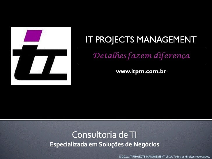 © 2011 IT PROJECTS MANAGEMENT LTDA. Todos os direitos reservados.