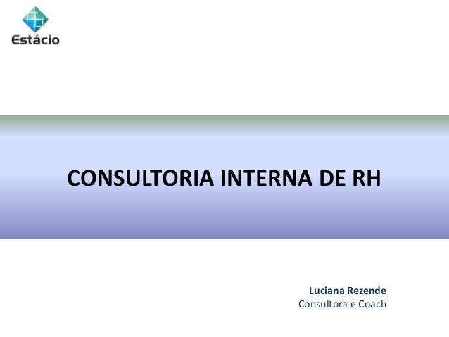 CONSULTORIA INTERNA DE RH Luciana Rezende Consultora e Coach