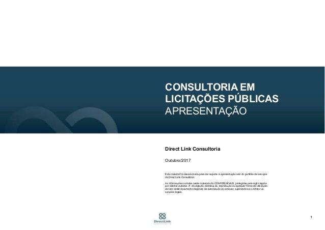 1 CONSULTORIA EM LICITAÇÕES PÚBLICAS APRESENTAÇÃO Direct Link Consultoria Outubro/2017 Este material foi desenvolvida para...
