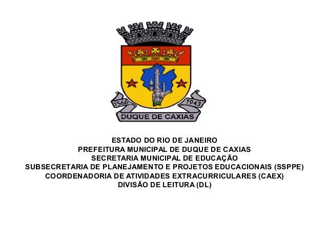 ESTADO DO RIO DE JANEIRO PREFEITURA MUNICIPAL DE DUQUE DE CAXIAS SECRETARIA MUNICIPAL DE EDUCAÇÃO SUBSECRETARIA DE PLANEJA...