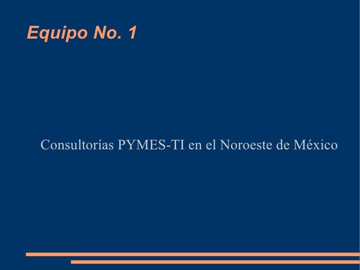 Equipo No. 1 Consultorías PYMES-TI en el Noroeste de México