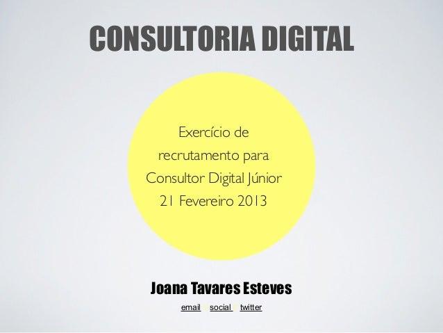 CONSULTORIA DIGITAL        Exercício de     recrutamento para    Consultor Digital Júnior     21 Fevereiro 2013    Joana T...