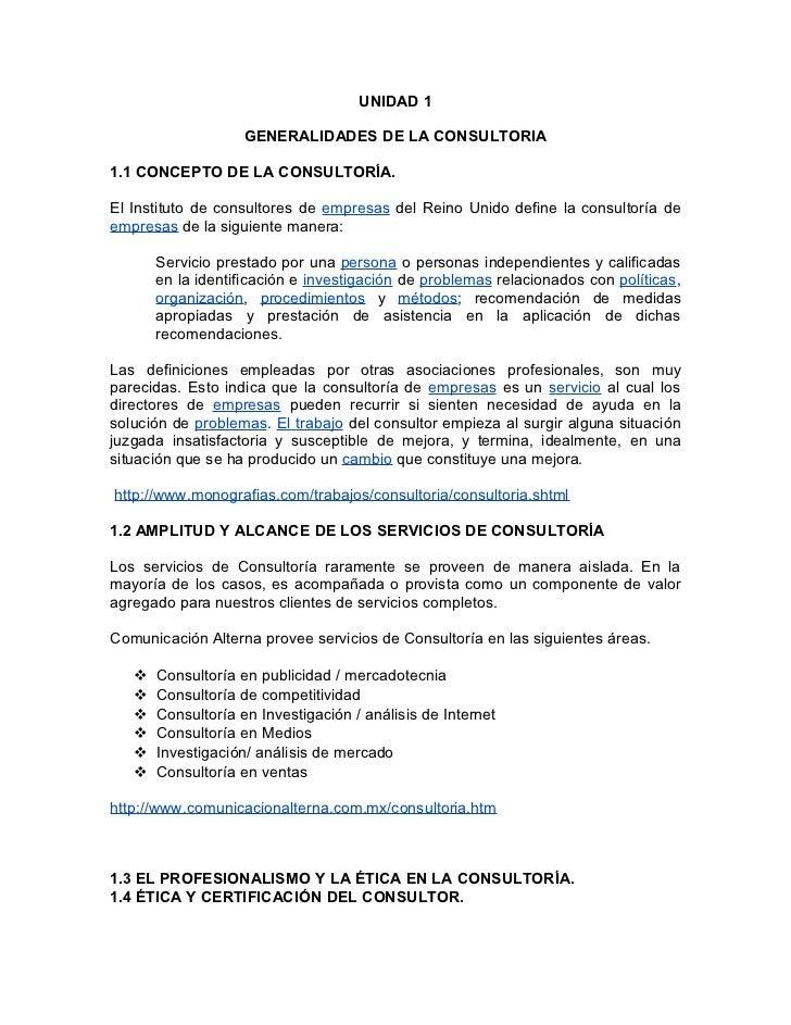 UNIDAD 1                    GENERALIDADES DE LA CONSULTORIA1.1 CONCEPTO DE LA CONSULTORÍA.El Instituto de consultores de e...