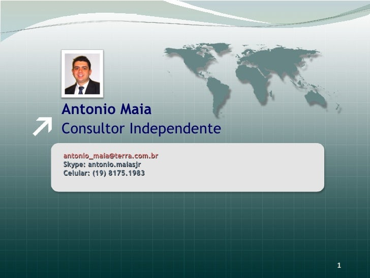 Antonio Maia Consultor Independente [email_address] Skype: antonio.maiasjr Celular: (19) 8175.1983