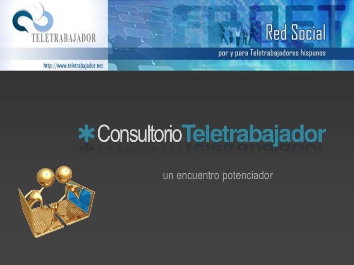 ConsultorioTeletrabajador<br />un encuentro potenciador<br />