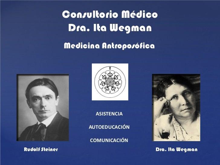 Consultorio Médico                  Dra. Ita Wegman                 Medicina Antroposófica                         ASISTEN...