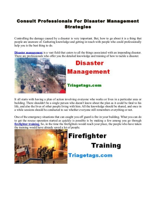 Consult Professionals For Disaster Mana gement Str ate gies Controlling the damage caused by a disaster is very important....