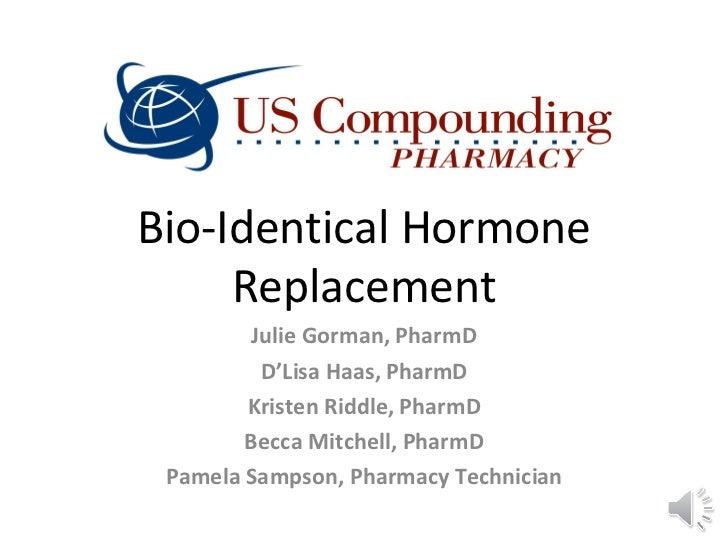 Bio-Identical Hormone     Replacement         Julie Gorman, PharmD          D'Lisa Haas, PharmD        Kristen Riddle, Pha...