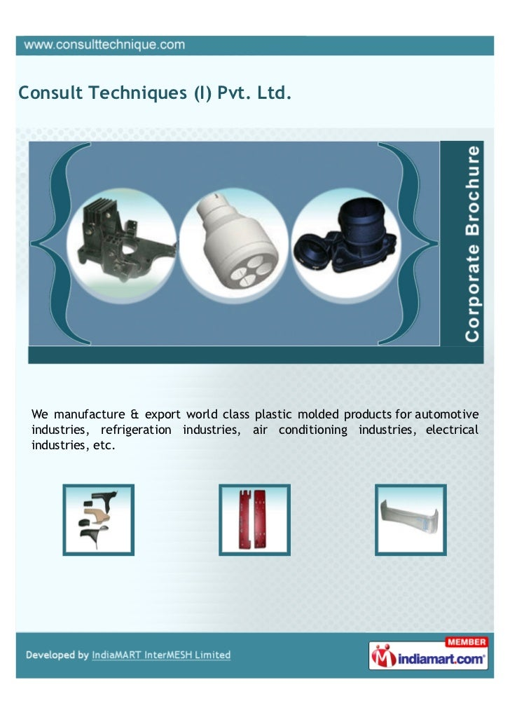 Consult Techniques (I) Pvt. Ltd. We manufacture & export world class plastic molded products for automotive industries, re...